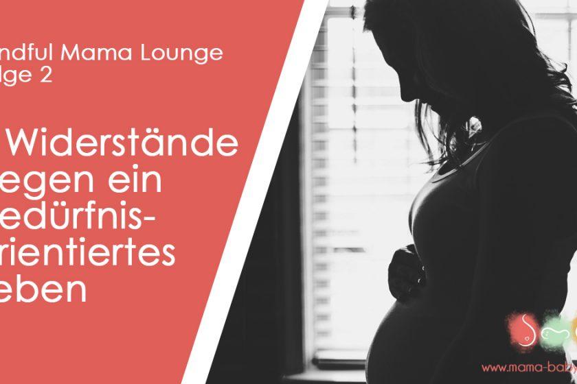 Widerstände gegen Bedürfnisse in der Schwangerschaft und mit dem Baby